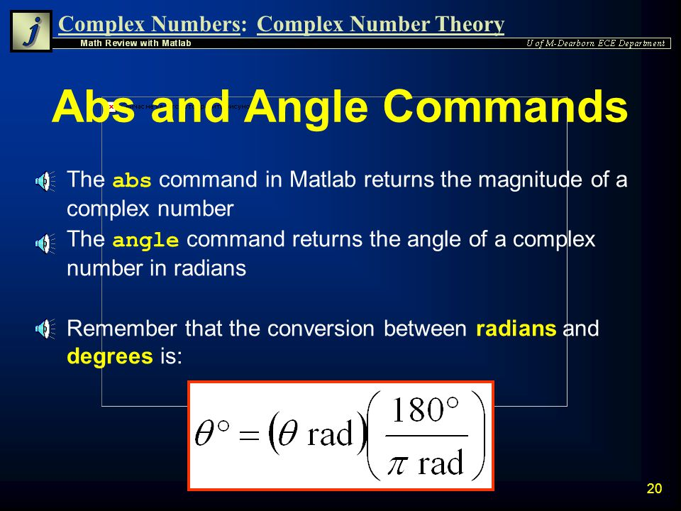 Complex Numbers:Complex Number Theory 19 Purely Real or Imaginary Numbers Rectangular Rectangular PolarPolar Short Long DegreesRadians i i j i -j i