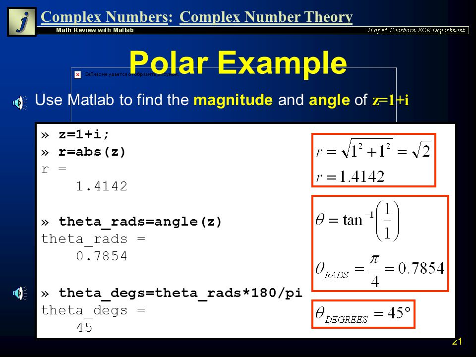 Complex Numbers:Complex Number Theory 20 Abs and Angle Commands The abs command in Matlab returns the magnitude of a complex number The angle command