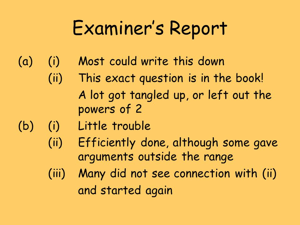 Examiners Report (a)(i)Most could write this down (ii) This exact question is in the book.