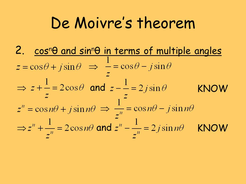 De Moivres theorem 2. cos n θ and sin n θ in terms of multiple angles and KNOW and KNOW