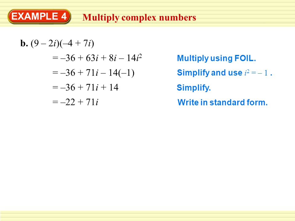 EXAMPLE 4 Multiply complex numbers b.(9 – 2i)(–4 + 7i) Multiply using FOIL.