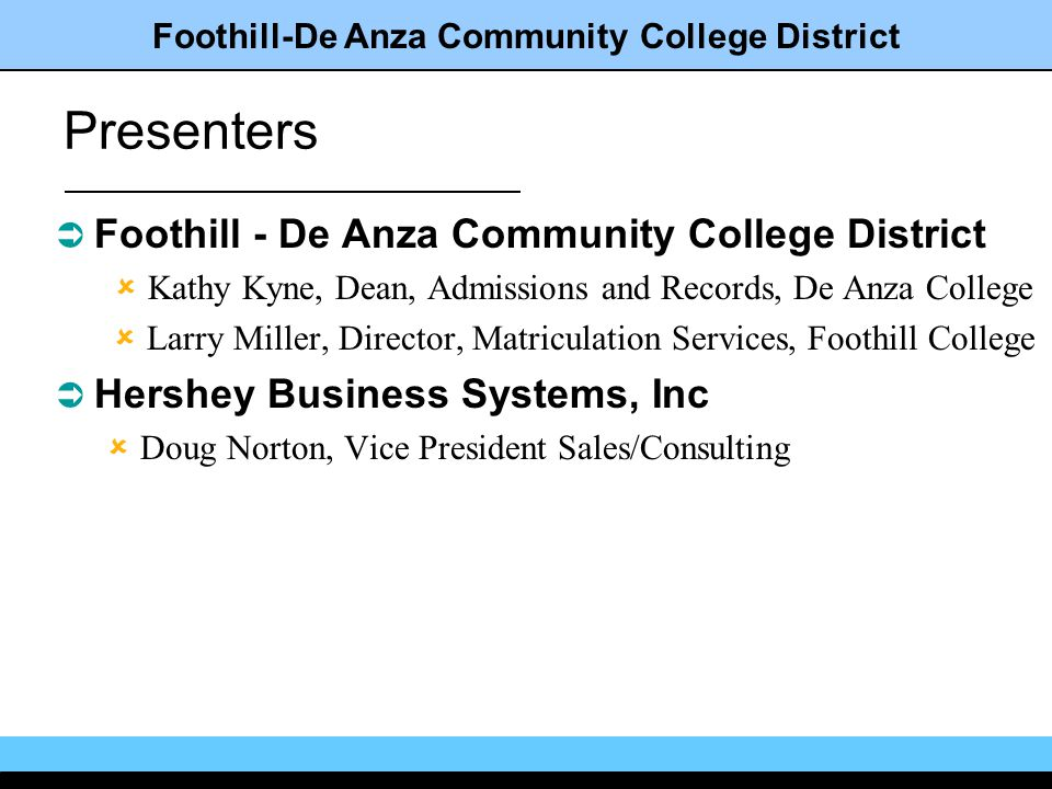 Foothill-De Anza Community College District Project Attributes Microsoft centric Leverage & extend college and universities infrastructure investment Back Office compliant NT Server, Exchange Server, SQL Server, IIS, MTS, etc.