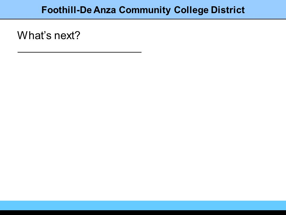 Foothill-De Anza Community College District Whats next