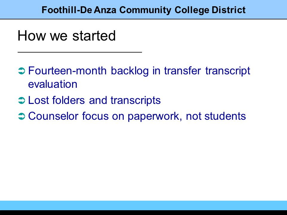 Foothill-De Anza Community College District CATS was the solution Computerized Analysis of Transcripts System Fund for Student Success grant Partnership for Excellence $$ Components of CATS Optical Imaging Scanning - OCR