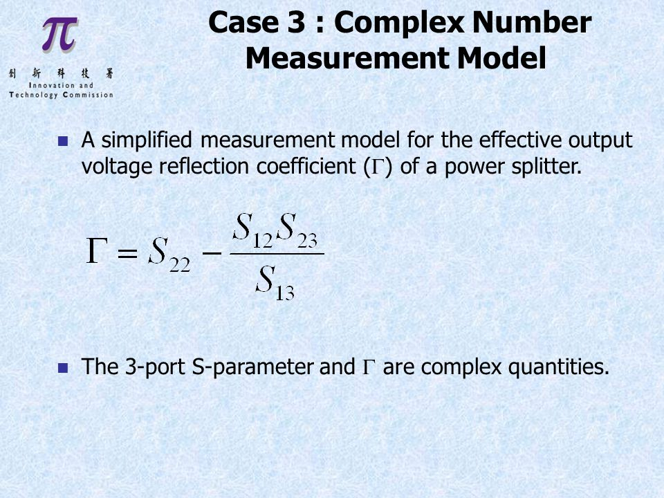 Case 3 : Complex Number Measurement Model n A simplified measurement model for the effective output voltage reflection coefficient ( ) of a power splitter.