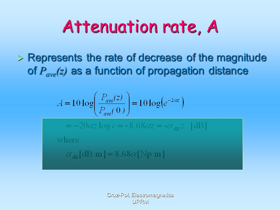 Cruz-Pol, Electromagnetics UPRM Attenuation rate, A Represents the rate of decrease of the magnitude of P ave (z) as a function of propagation distanc