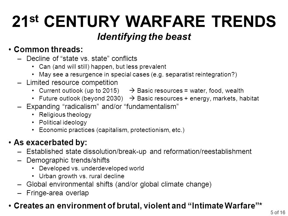 5 of 16 21 st CENTURY WARFARE TRENDS Identifying the beast Common threads: –Decline of state vs.