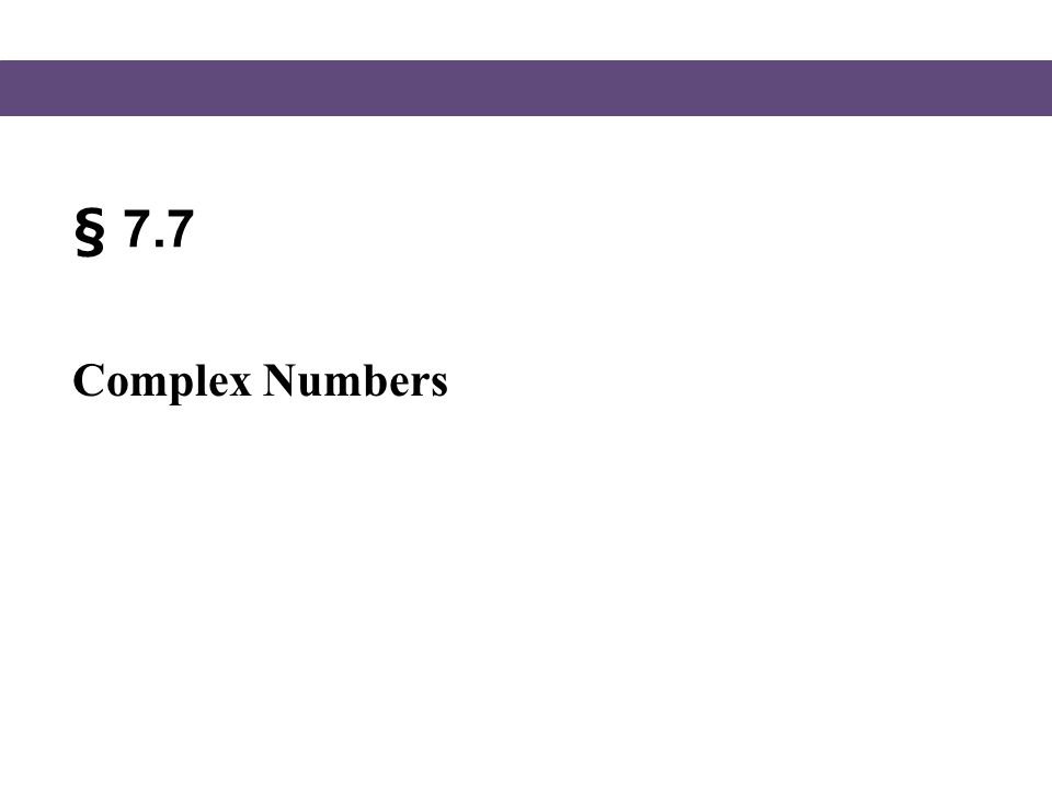 Blitzer, Intermediate Algebra, 5e – Slide #2 Section 7.7 Complex Numbers In the next chapter we will study equation whose solutions involve the square roots of negative numbers.