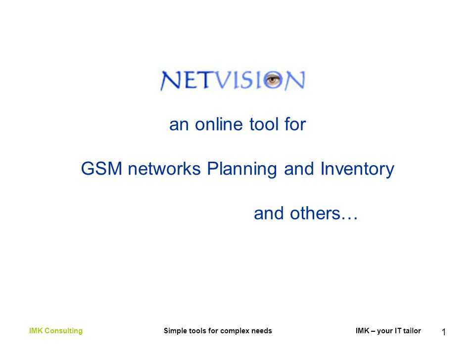 1 an online tool for GSM networks Planning and Inventory and others… IMK Consulting Simple tools for complex needs IMK – your IT tailor