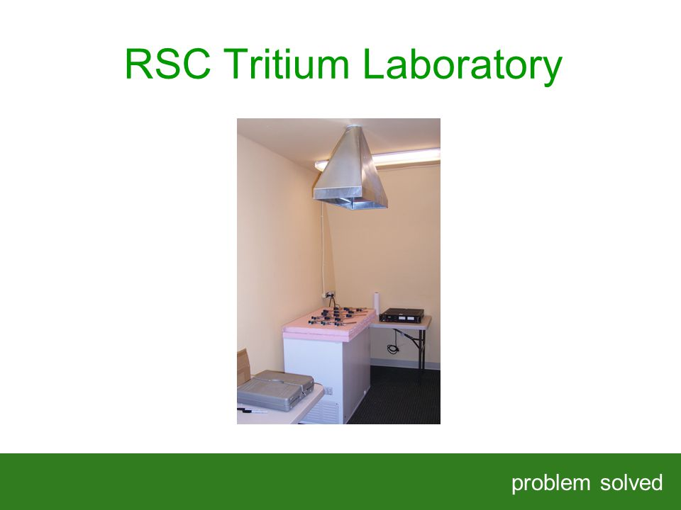 RSC Tritium Laboratory problem solved HELPING OUR CLIENTS SOLVE COMPLEX PROBLEMS