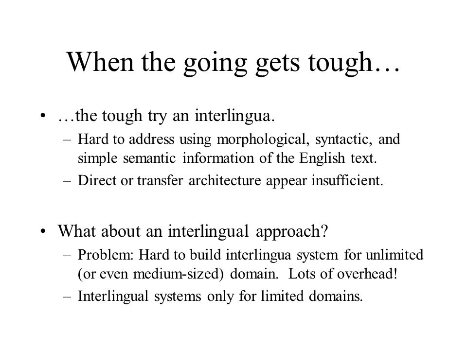 When the going gets tough… …the tough try an interlingua.