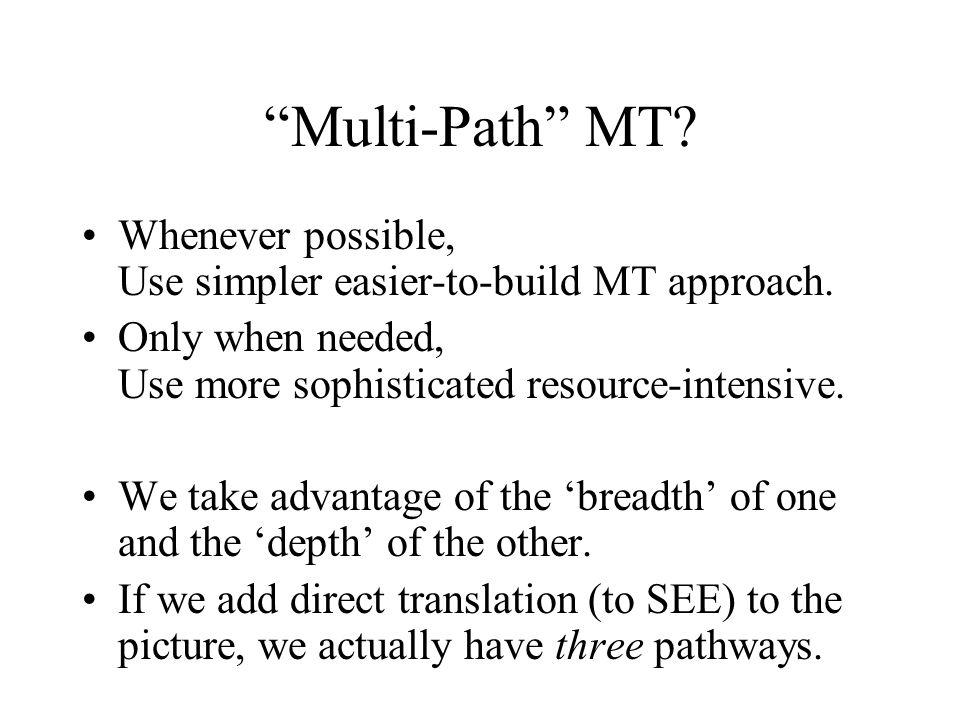 Multi-Path MT. Whenever possible, Use simpler easier-to-build MT approach.