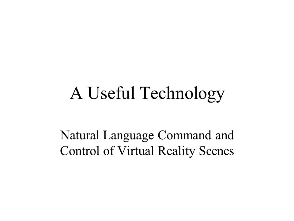 A Useful Technology Natural Language Command and Control of Virtual Reality Scenes