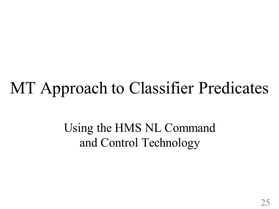 MT Approach to Classifier Predicates Using the HMS NL Command and Control Technology 25