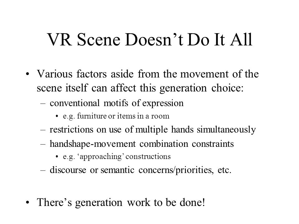 VR Scene Doesnt Do It All Various factors aside from the movement of the scene itself can affect this generation choice: –conventional motifs of expression e.g.