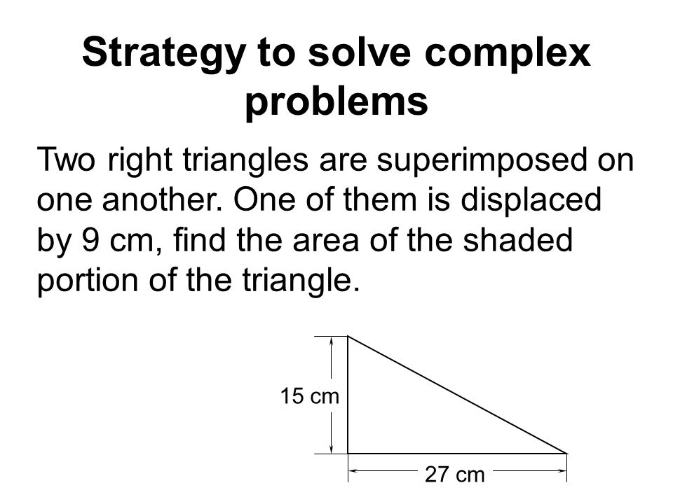 Strategy to solve complex problems Two right triangles are superimposed on one another.