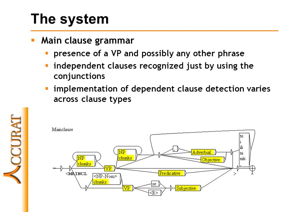 The system Main clause grammar presence of a VP and possibly any other phrase independent clauses recognized just by using the conjunctions implementation of dependent clause detection varies across clause types