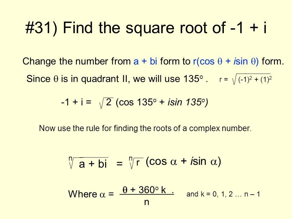 -1 + i = (cos 135 o + isin 135 o ) Since is in quadrant II, we will use 135 o.