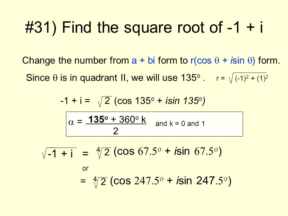 -1 + i = (cos + i sin ) Since is in quadrant II, we will use.
