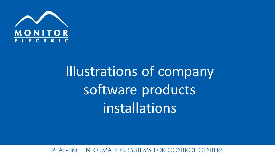 REAL-TIME INFORMATION SYSTEMS FOR CONTROL CENTERS Illustrations of company software products installations