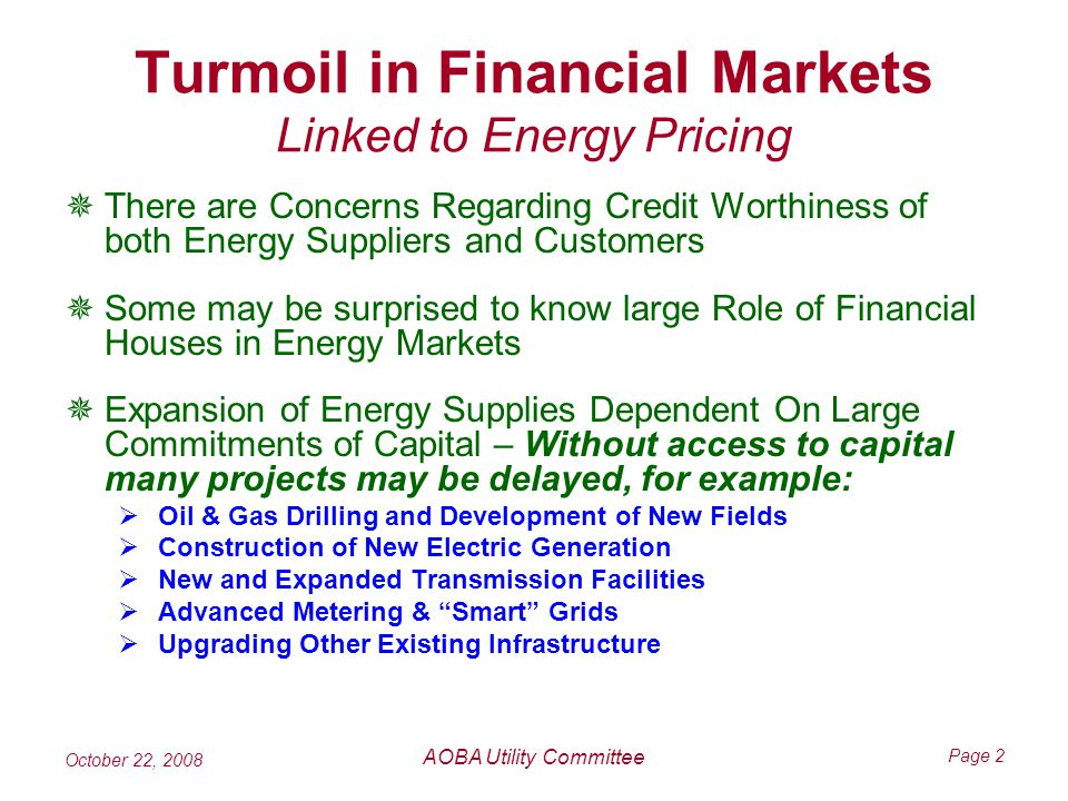 October 22, 2008 AOBA Utility Committee Page 2 Turmoil in Financial Markets Linked to Energy Pricing There are Concerns Regarding Credit Worthiness of