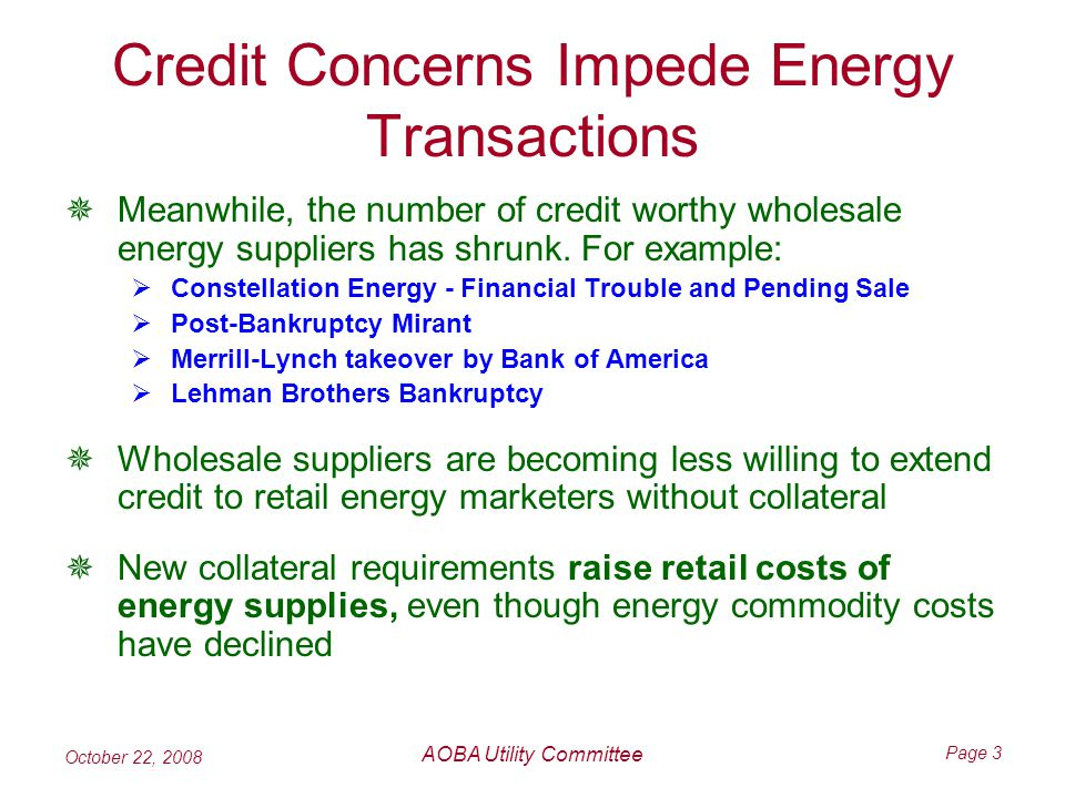 October 22, 2008 AOBA Utility Committee Page 3 Credit Concerns Impede Energy Transactions Meanwhile, the number of credit worthy wholesale energy suppliers has shrunk.