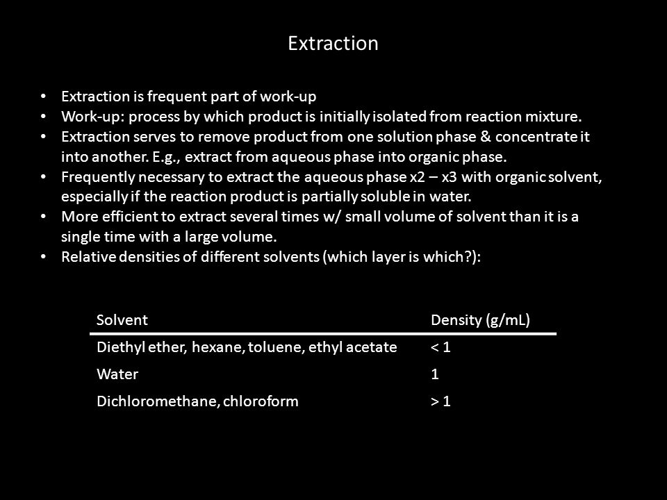 Extraction Extraction is frequent part of work-up Work-up: process by which product is initially isolated from reaction mixture. Extraction serves to