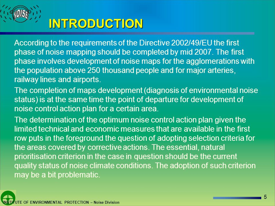 5 INSTITUTE OF ENVIRONMENTAL PROTECTION – Noise Division INTRODUCTION According to the requirements of the Directive 2002/49/EU the first phase of noise mapping should be completed by mid 2007.