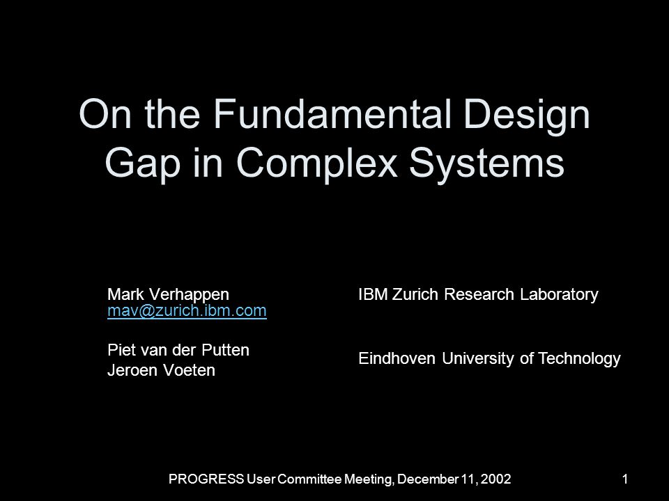 PROGRESS User Committee Meeting, December 11, 20022 Motivation Most next generation designs of complex systems are evolutionary Thoroughly evaluate each previous design assumption to avoid wrong design decisions for a next generation Design time is too short to evaluate fresh ideas in detail Challenge: development of a design method to manage the risk of major architecture changes in large complex systems, so that we can design a competitive system in a timely manner time bandwidth demand integration density today last decade PRIZMA Sometimes, an incremental design is not a competitive solution anymore!