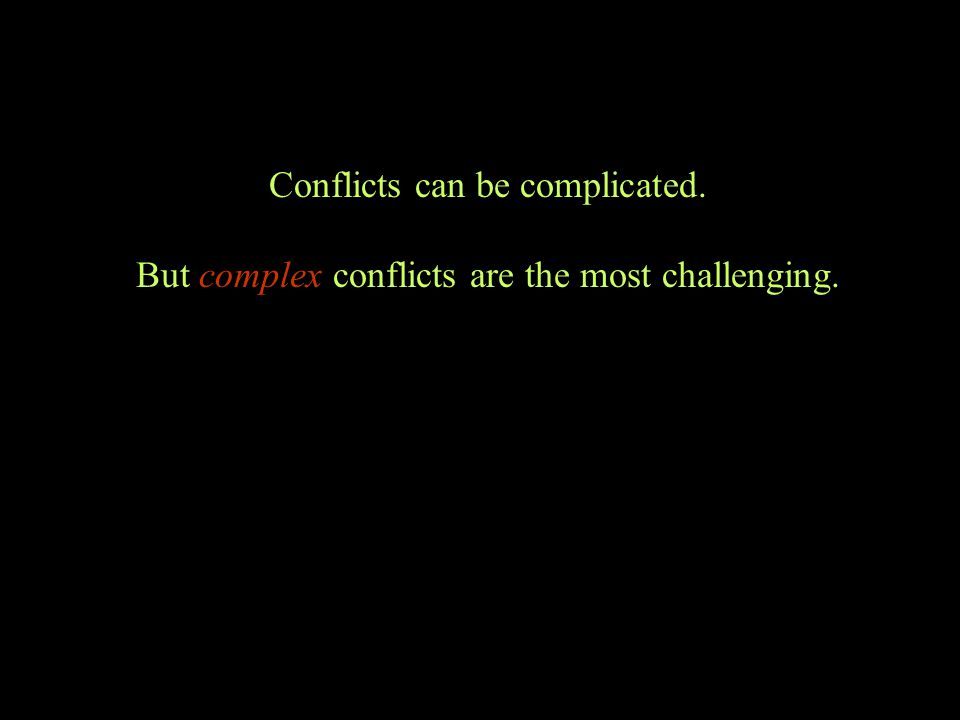 Conflicts can be complicated. But complex conflicts are the most challenging.