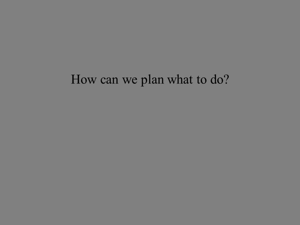 How can we plan what to do
