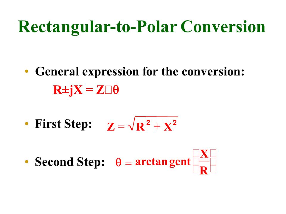 Rectangular-to-Polar Conversion General expression for the conversion: R±jX = Z arctangent X R Second Step: ZRX 22 First Step: