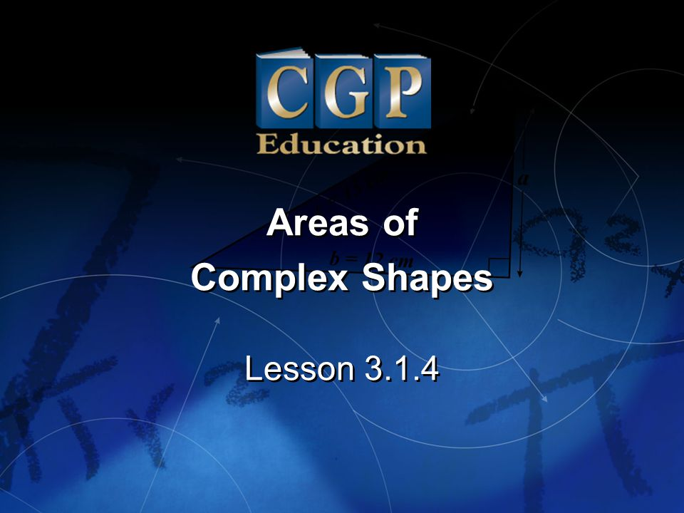 1 Lesson 3.1.4 Areas of Complex Shapes Areas of Complex Shapes