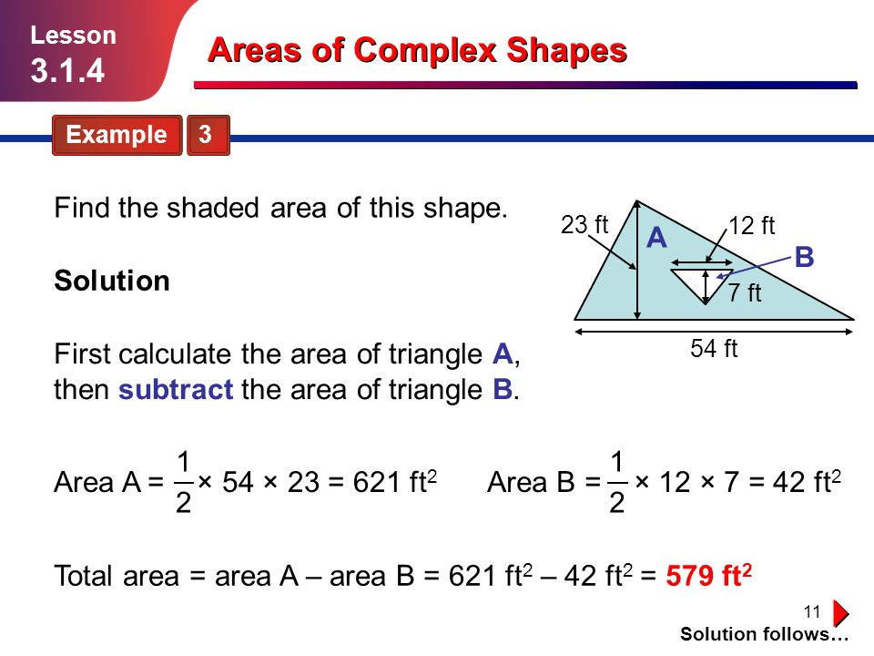 11 Areas of Complex Shapes Example 3 Solution follows… Lesson 3.1.4 Find the shaded area of this shape.