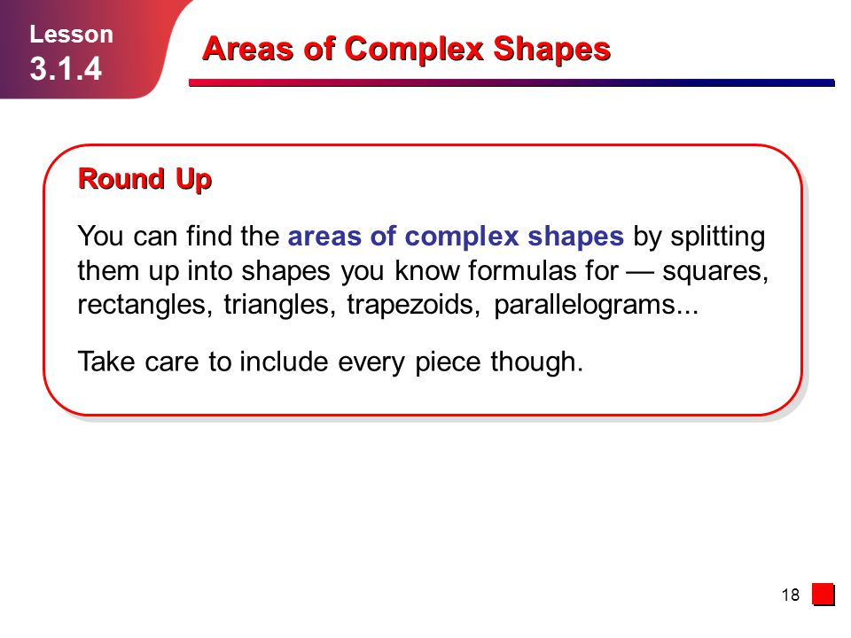 18 Areas of Complex Shapes Round Up Lesson 3.1.4 Take care to include every piece though.