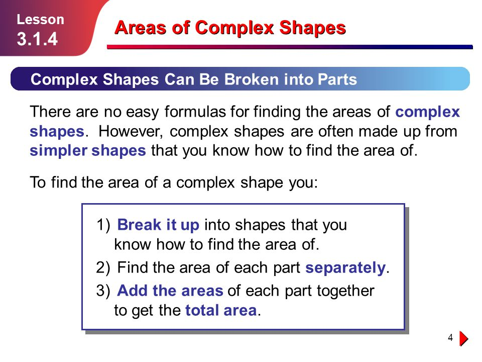 4 Areas of Complex Shapes Complex Shapes Can Be Broken into Parts Lesson 3.1.4 There are no easy formulas for finding the areas of complex shapes.