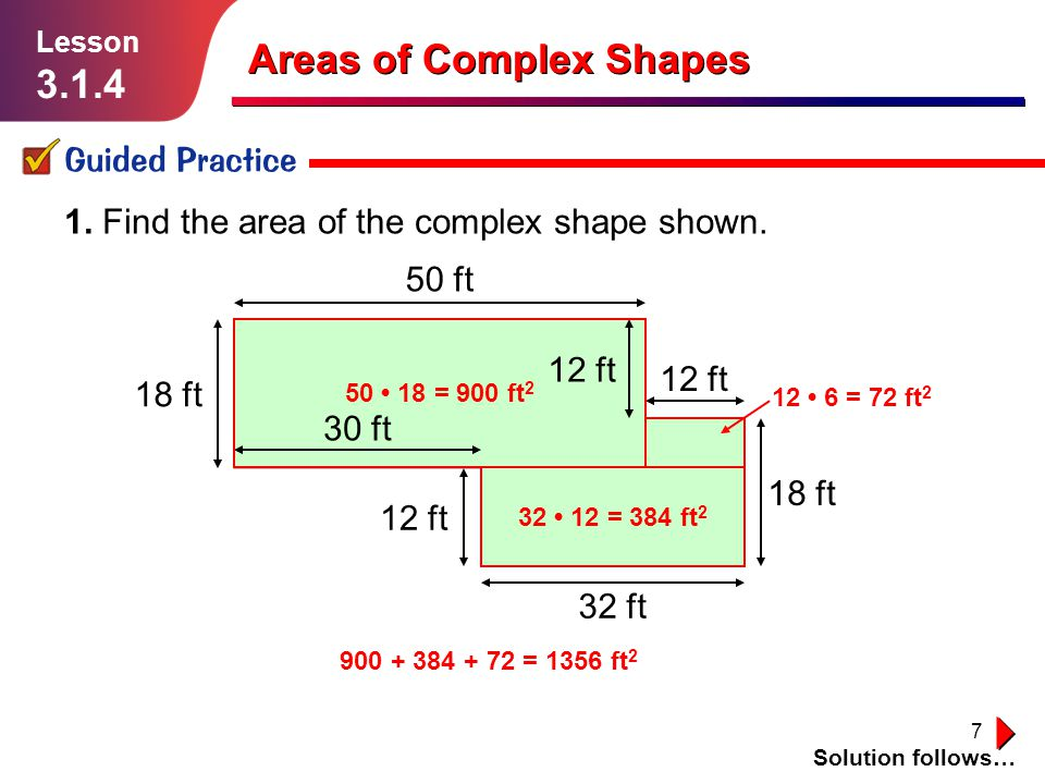 7 50 ft 30 ft 12 ft 18 ft 12 ft Areas of Complex Shapes Guided Practice Solution follows… Lesson 3.1.4 1.