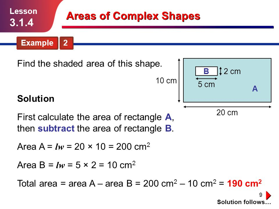 9 Areas of Complex Shapes Example 2 Solution follows… Lesson 3.1.4 Find the shaded area of this shape.