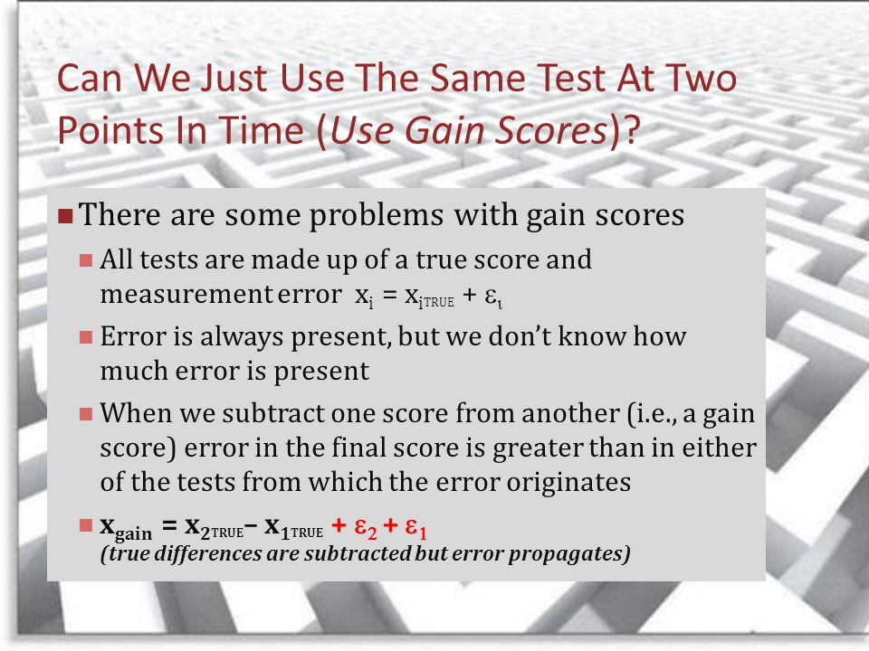 Can We Just Use The Same Test At Two Points In Time (Use Gain Scores).