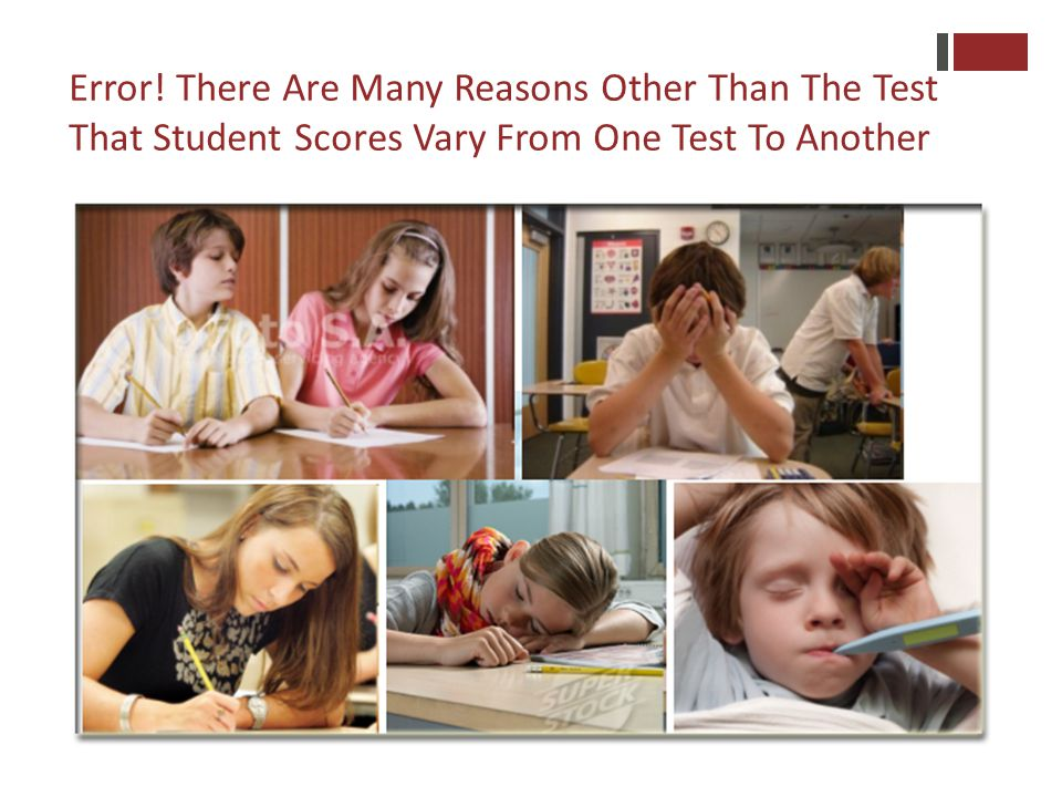 Error! There Are Many Reasons Other Than The Test That Student Scores Vary From One Test To Another