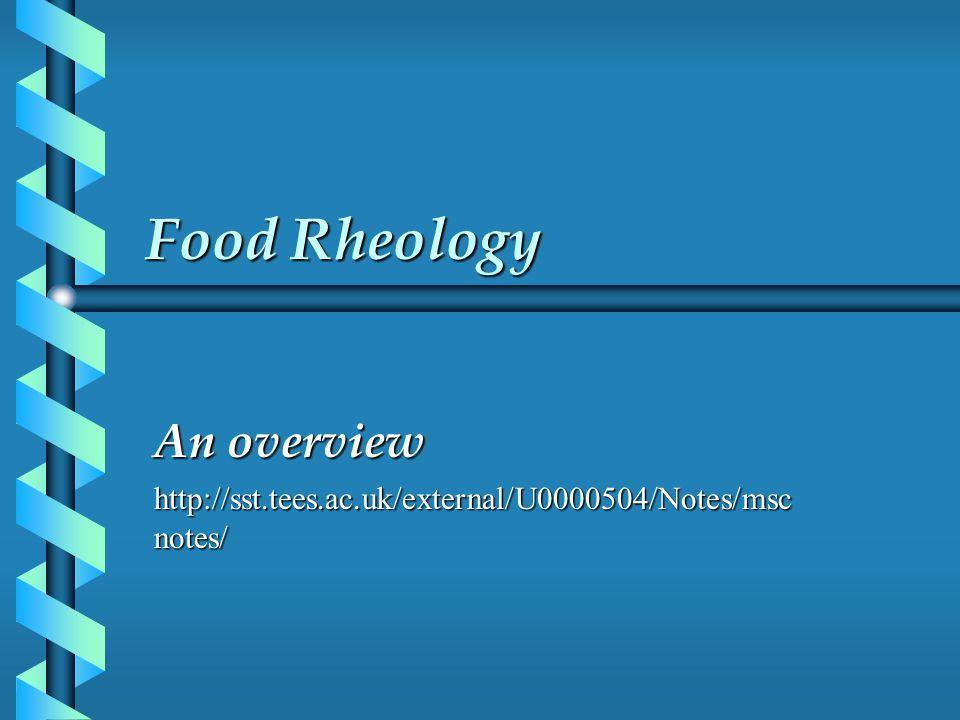 Food Rheology An overview http://sst.tees.ac.uk/external/U0000504/Notes/msc notes/