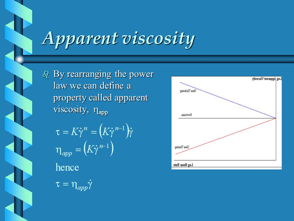 Apparent viscosity By rearranging the power law we can define a property called apparent viscosity, app By rearranging the power law we can define a p