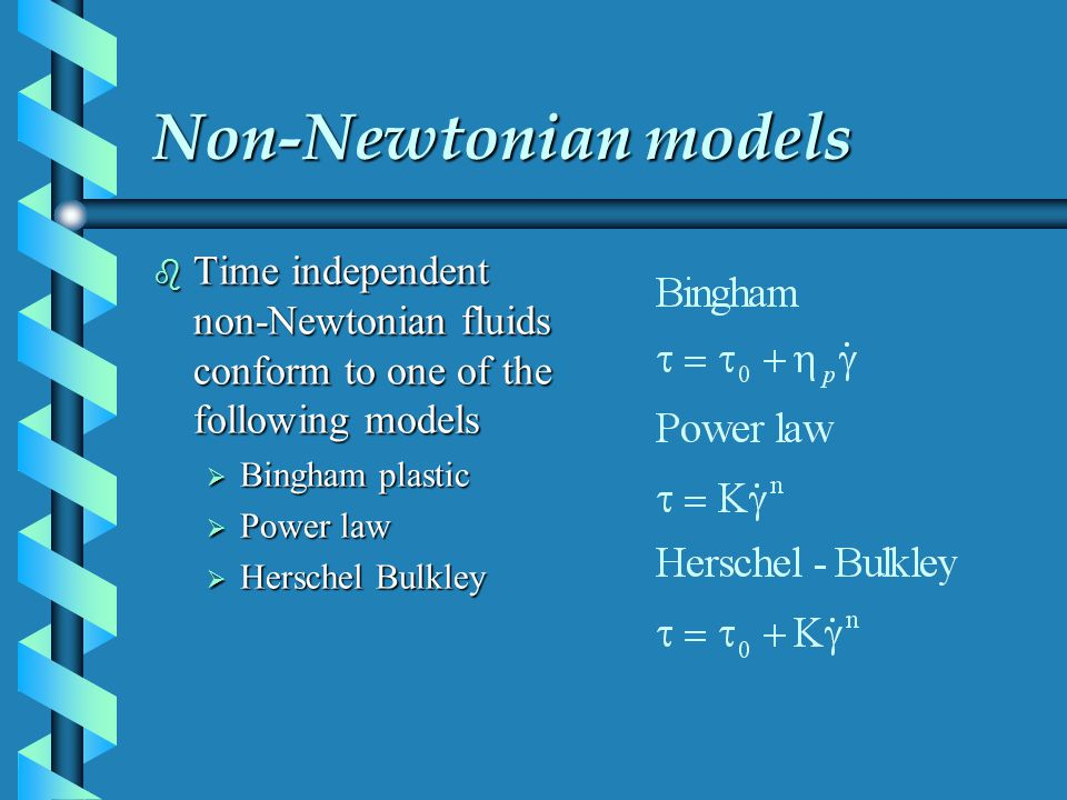 Non-Newtonian models b Time independent non-Newtonian fluids conform to one of the following models Bingham plastic Bingham plastic Power law Power la