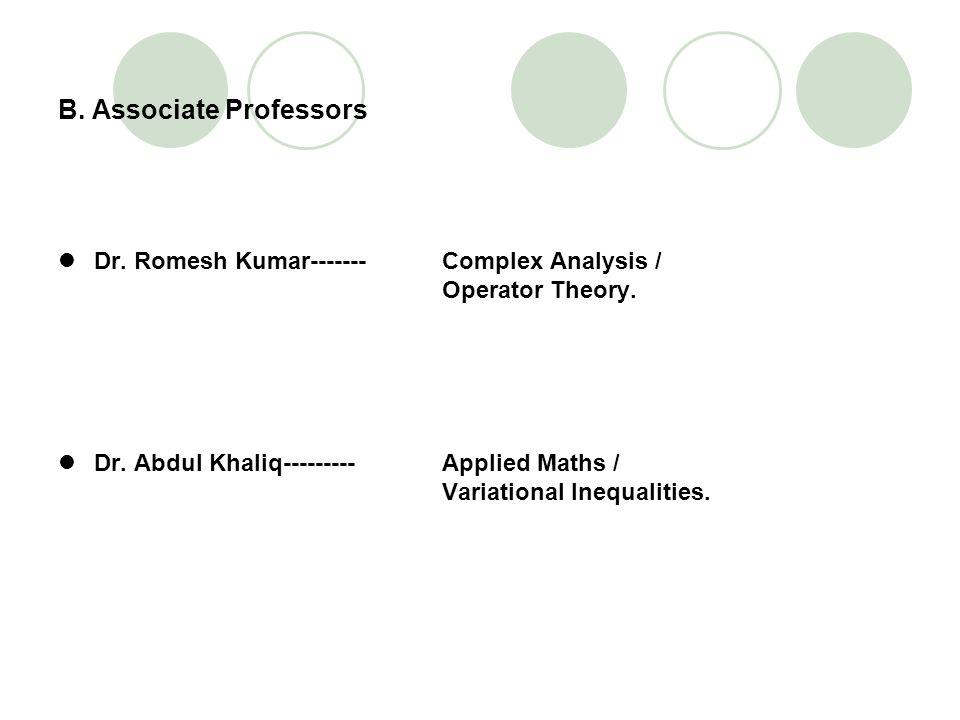B. Associate Professors Dr. Romesh Kumar------- Complex Analysis / Operator Theory. Dr. Abdul Khaliq--------- Applied Maths / Variational Inequalities