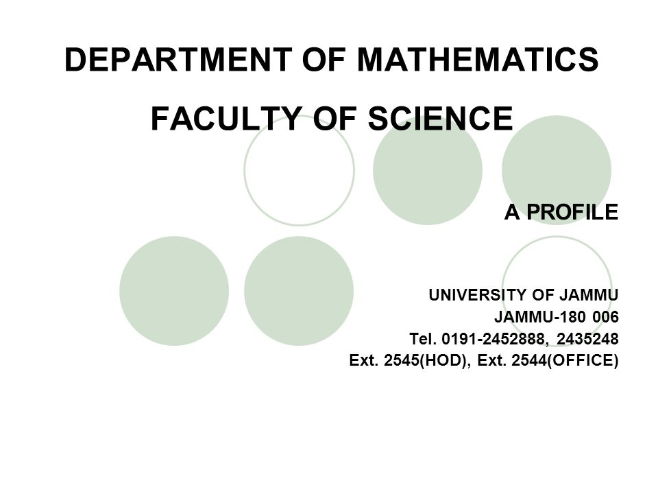 DEPARTMENT OF MATHEMATICS FACULTY OF SCIENCE A PROFILE UNIVERSITY OF JAMMU JAMMU-180 006 Tel. 0191-2452888, 2435248 Ext. 2545(HOD), Ext. 2544(OFFICE)