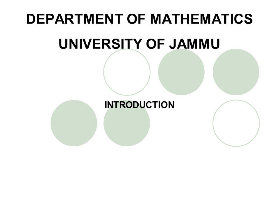 DEPARTMENT OF MATHEMATICS UNIVERSITY OF JAMMU A PROFILE Year of Establishment: 1966.