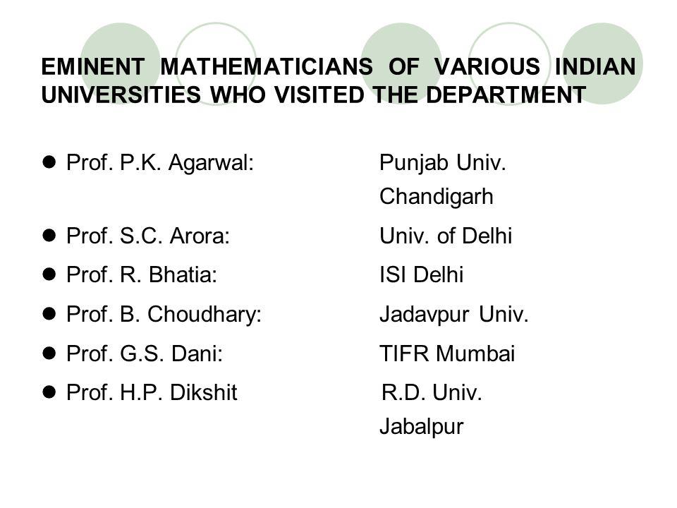 EMINENT MATHEMATICIANS OF VARIOUS INDIAN UNIVERSITIES WHO VISITED THE DEPARTMENT Prof. P.K. Agarwal: Punjab Univ. Chandigarh Prof. S.C. Arora: Univ. o