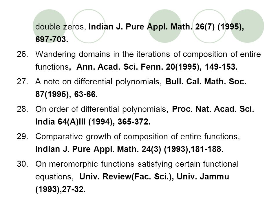 double zeros, Indian J. Pure Appl. Math. 26(7) (1995), 697-703. 26.Wandering domains in the iterations of composition of entire functions, Ann. Acad.