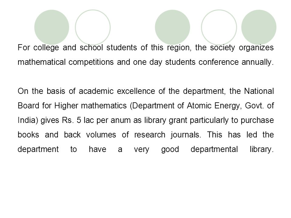 For college and school students of this region, the society organizes mathematical competitions and one day students conference annually. On the basis