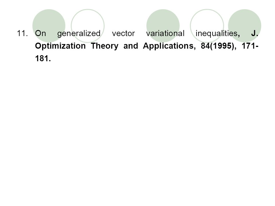 11.On generalized vector variational inequalities, J. Optimization Theory and Applications, 84(1995), 171- 181.